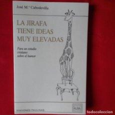 Libros de segunda mano: LA JIRAFA TIENE IDEAS MUY ELEVADAS. PARA UNA TEORÍA CRISTIANA DEL HUMOR. JOSÉ Mª CABODEVILLA 1989. Lote 143252878