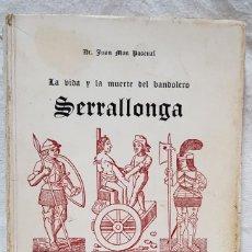 Libros de segunda mano - LA VIDA Y A MUERTE DEL BANDOLERO SERRALLONGA. POR JUAN MON PASCUAL. ED. BAYER HNOS. 1972 - 143257654