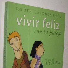 Libros de segunda mano: 100 REFLEXIONES PARA VIVIR FELIZ CON TU PAREJA - MIGUEL SILVEIRA *. Lote 143309570