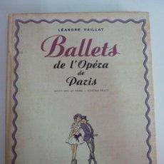 Libros de segunda mano: BALLETS DE L'OPÉRA DE PARIS. LÉANDRE VAILLAT. 1947. EJEMPLAR NUMERADO.. Lote 143311698
