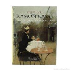 Libros de segunda mano: RAMÓN CASAS - CATÁLOGO RAZONADO POR ISABEL COLL - ALMONEDA DE LA CIERVA EDITORES - NUEVO PRECINTADO. Lote 195098621