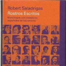 Libros de segunda mano: ROBERT SALADRIGAS : ROSTROS ESCRITOS (MONÓLOGOS CON CREADORES ESPAÑOLES DE LOS SETENTA). 2014. Lote 143499370