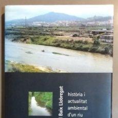 Libros de segunda mano: EL BAIX LLOBREGAT. HISTÒRIA I ACTUALITAT AMBIENTAL D'UN RIU. VV.AA. 2004. 30 CM. NUEVO!. Lote 143544166