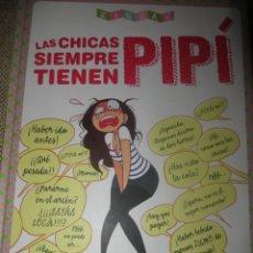 Libros de segunda mano: LAS CHICAS SIEMPRE TIENEN PIPÍ. MARIE GOGUENOT. Lote 143554282