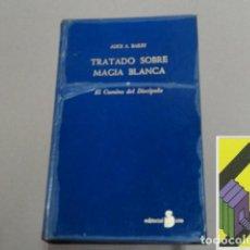 Libros de segunda mano: BAILEY, ALICE A.: TRATADO SOBRE MAGIA BLANCA O EL CAMINO DEL DISCÍPULO. Lote 143575890