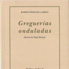 Libros de segunda mano: RAMÓN GOMÉZ DE LA SERNA : GREGUERÍAS ONDULADAS. (EDICIÓN DE NIGEL DENNIS. ED. RENACIMIENTO, 2012). Lote 143590618