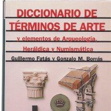 Libros de segunda mano: G. FATÁS Y G.M. BORRÁS : DICCIONARIO DE TÉRMINOS DE ARTE Y ELEMENTOS DE ARQUEOLOGÍA Y NUMISMÁTICA. Lote 143590870