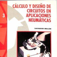 Libros de segunda mano: CÁLCULO Y DISEÑO DE CIRCUITOS EN APLICACIONES NEUMÁTICAS - SALVADOR MILLÁN TEJA. Lote 143656726