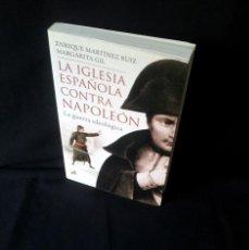 Libros de segunda mano: ENRIQUE MARTINEZ RUIZ Y MARGARITA GIL - LA IGLESIA ESPAÑOLA CONTRA NAPOLEON, LA GUERRA IDEOLOGICA . Lote 143706690