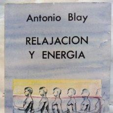 Libros de segunda mano: RELAJACIÓN Y ENERGÍA. ANTONIO BLAY.. Lote 143725490