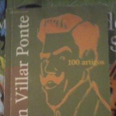Libros de segunda mano: ANTÓN VILLAR PONTE: 100 ARTIGOS (CORUÑA, 2003). Lote 143744430