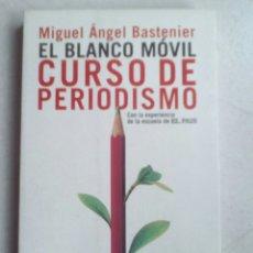 Libri di seconda mano: EL BLANCO MÓVIL. CURSO DE PERIODISMO. MIGUE ÁNGEL BASTENIER. Lote 143784522