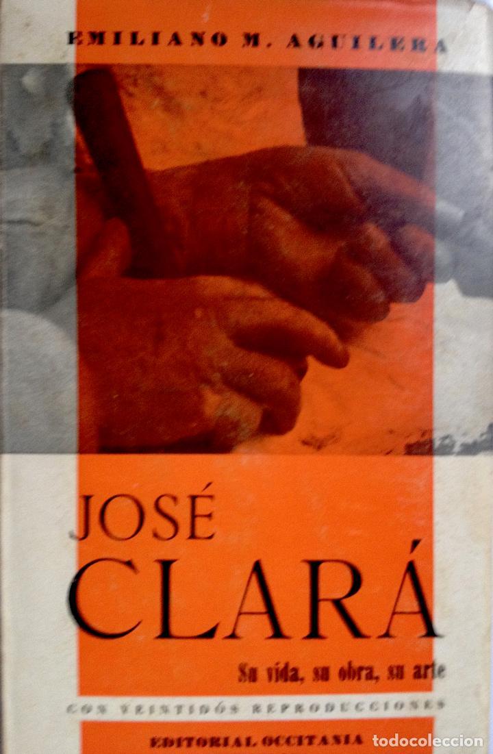 [ESCULTURA:] AGUILERA, EMILIANO M.: JOSÉ CLARÁ. SU VIDA, SU OBRA, SU ARTE. (1967) (Libros de Segunda Mano - Bellas artes, ocio y coleccionismo - Otros)