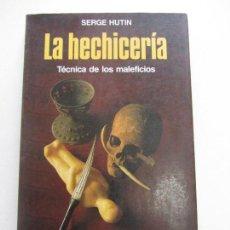 Libros de segunda mano: LA HECHICERIA TECNICA DE LOS MALEFICIOS. SERGE HUTIN CS161. Lote 143876454