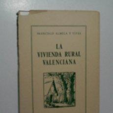 Libros de segunda mano: LA VIVIENDA RURAL VALENCIANA. ALMELA Y VIVES FRANCISCO. 1960. Lote 143890178