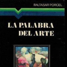 Libros de segunda mano: BALTASAR PORCEL, LA PALABRA DEL ARTE. Lote 143896814