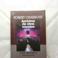 Libros de segunda mano: ARCHIVOS DE OTROS MUNDOS - ROBERT CHARROUX MISTERIO NAZCA OVNIS ESOTERISMO JESÚS ETC ENIGMAS . Lote 143927954