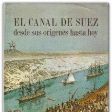 Libros de segunda mano: 1968 - EGIPTO - EL CANAL DE SUEZ DESDE SUS ORÍGENES HASTA HOY - HISTORIA - COMERCIO MARÍTIMO. Lote 143961850