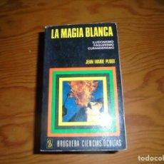 Libros de segunda mano: LA MAGIA BLANCA. JEAN MARIE PLOUX. EDT. BRUGUERA, COL. CIENCIAS OCULTAS, 1974. Lote 143981426