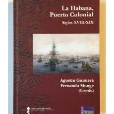 Libros de segunda mano: LA HABANA, PUERTO COLONIAL. SIGLOS XVIII-XIX. Lote 144066868