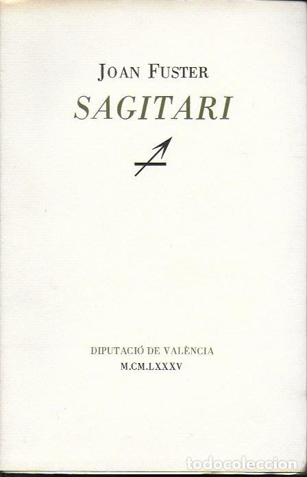 SAGITARI / JOAN FUSTER. VALÈNCIA : DIPUTACIÓ, 1985. 24X16CM. 153 P. (Libros de Segunda Mano - Pensamiento - Otros)