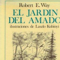 Libros de segunda mano: ROBERT E. WAY, EL JARDÍN DEL AMADO. ILUSTRACIONES DE LASZLO KUBINYI. Lote 144209038