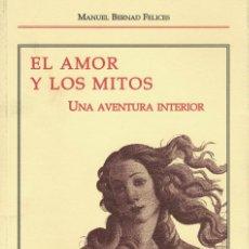 Libros de segunda mano: MANUEL BERNAD FELICES, EL AMOR Y LOS MITOS. UNA AVENTURA INTERIOR. Lote 144210978