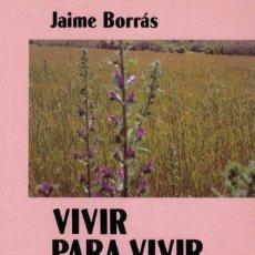 Libros de segunda mano: JAIME BORRÁS, VIVIR PARA VIVIR SIEMPRE. Lote 144216514