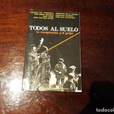 Libros de segunda mano: TODOS AL SUELO. LA CONSPIRACIÓN Y EL GOLPE. 23F. VARIOS AUTORES. PUNTO CRÍTICO, 1981. Lote 144227566