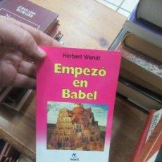 Libros de segunda mano: LIBRO EMPEZÓ EN BABEL HERBERT WENDT 1973 NOGUER L-17025-82. Lote 144269630