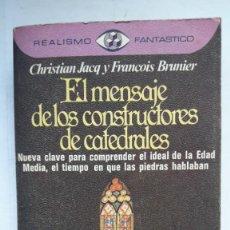 Libros de segunda mano: EL MENSAJE DE LOS CONSTRUCTORES DE CATEDRALES. (CHRISTIAN JACQ Y F. BRUNIER). Lote 144272002
