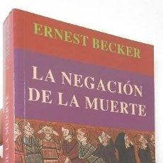 Libros de segunda mano: LA NEGACIÓN DE LA MUERTE - ERNEST BECKER. Lote 144352038