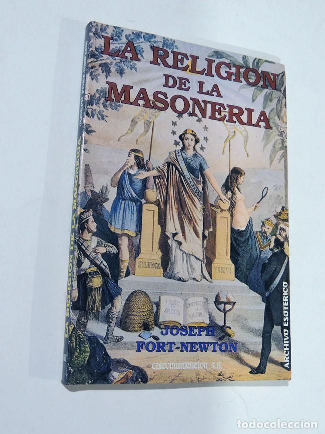 LA RELIGION DE LA MASONERIA / JOSEPH FORT NEWTON / EDICOMUNICACION - ARCHIVO ESOTERICO / 1987 (Libros de Segunda Mano - Parapsicología y Esoterismo - Otros)