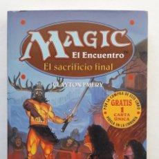 Libros de segunda mano: MAGIC EL ENCUENTRO. EL SACRIFICIO FINAL. Lote 144583158