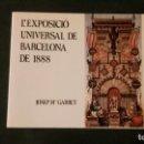 Libros de segunda mano: L´EXPOSICIÓ UNIVERSAL DE BARCELONA DE 1888-JOSEP MARIA GARRUT-1976. Lote 144674770