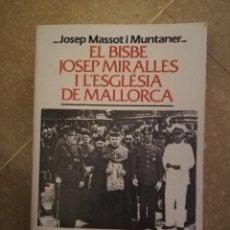Libros de segunda mano: EL BISBE JOSEP MIRALLES I L'ESGLÉSIA DE MALLORCA (JOSEP MASSOT I MUNTANER). Lote 144718210