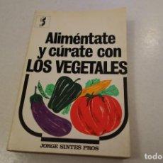 Libros de segunda mano: ALIMÉNTATE Y CÚRATE CON LOS VEGETALES. JORGE SINTES PROS.. Lote 144780734