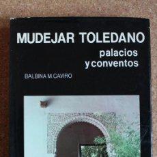 Libros de segunda mano: MUDÉJAR TOLEDANO. PALACIOS Y CONVENTOS. CAVIRO (BALBINA M.) MADRID, BALBINA CAVIRO, 1980.. Lote 144821834
