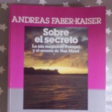 Libros de segunda mano: SOBRE EL SECRETO - LA ISLA MÁGICA DE POHNPEI Y EL SECRETO DE NAN MATOL -ANDREAS FABER-KAISER - P & J. Lote 144918570