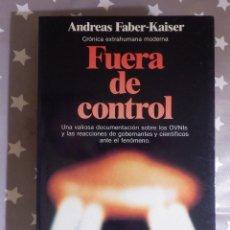 Libros de segunda mano: LIBRO - FUERA DE CONTROL - CRÓNICA EXTRAHUMANA MODERNA - ANDREAS FABER-KAISER,EDITORIAL PLANETA 1984. Lote 144918602