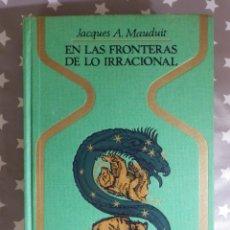Libros de segunda mano: EN LAS FRONTERAS DE LO IRRACIONAL - JACQUES A. MAUDUIT - COLECCIÓN OTROS MUNDOS - PLAZA & JANÉS. Lote 144918674