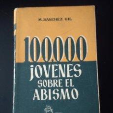 Libros de segunda mano: 100.000 JÓVENES SOBRE EL ABISMO. M. SANCHEZ GIL. STUDIUM. SEGUNDA EDICIÓN AÑO 1957. RÚSTICA. PÁGINAS. Lote 144940990