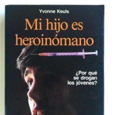 Libros de segunda mano: MI HIJO ES HEROINÓMANO ¿POR QUÉ SE DROGAN LOS JÓVENES? - YVONNE KEULS - MARTINEZ ROCA. Lote 144997354