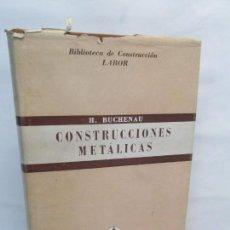 Libros de segunda mano: CONSTRUCCIONES METALICAS. H. BUCHENAU. EDITORIAL LABOR. 1952. VER FOTOGRAFIAS ADJUNTAS. Lote 145107126