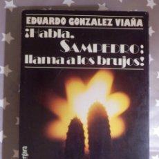Libros de segunda mano: LIBRO - HABLA, SAN PEDRO; LLAMA A LOS BRUJOS - EDUARDO GONZALEZ VIAÑA - ARGOS VERGARA . Lote 145136190