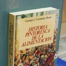 Libros de segunda mano: LMV - HISTORIA PINTORESCA DE LA ALIMENTACIÓN. GEORGES Y GERMAINE BLOND. Lote 145152374