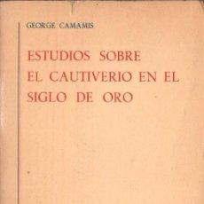 Libros de segunda mano: GEORGE CAMAMIS : ESTUDIOS SOBRE EL CAUTIVERIO EN EL SIGLO DE ORO (GREDOS, 1977). Lote 145370662