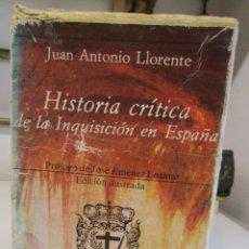 Libros de segunda mano: HISTORIA CRITICA DE LA INQUISICIÓN EN ESPAÑA - JUAN ANTONIO LLORENTE - ED. ILUSTRADA - HIPERIÓN. . Lote 145377878