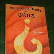 Libros de segunda mano: SIMBOLOGÍA OCULTA DE LA CRUZ, DE ANTONIO CARRERA - ED.HUMANITAS 1990. Lote 145434814