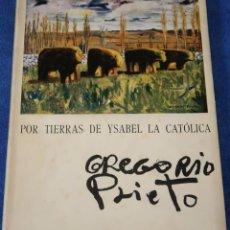 Libros de segunda mano: POR TIERRAS DE ISABEL LA CATOLICA - OLEOS DIBUJOS Y TEXTO POR GREGORIO PRIETO (1951). Lote 145452830
